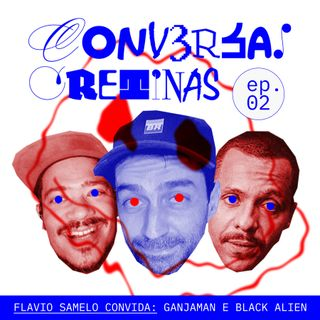 CONVERSAS CRETINAS #002 - Black Alien e Ganjaman