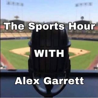 The Sports Hour With Alex Garrett !