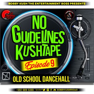 Episode 9 - [Old Sochool Dancehall Vol 1] - Bobby Kush Presents No Guidelines Kushtape