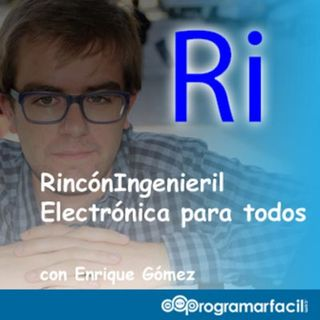 #104 Electrónica para todos con RincónIngenieril