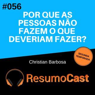 T2#056 Por que as pessoas não fazem o que deveriam fazer? | Christian Barbosa