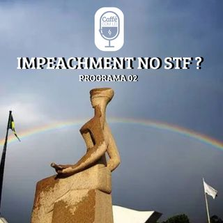 02 - Impeachment no STF?