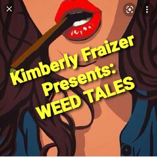Kimberly Fraizer Presents: Weed Tales: Volume 2# How I Thought My Boyfriend Was A Kidnapping Victim. (StoryTime)