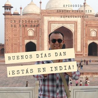 Episodio 3: India, vivir sin expectativas