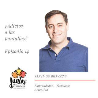 Ep. 0014 Adictos a las pantallas con Santiago Bilinkis