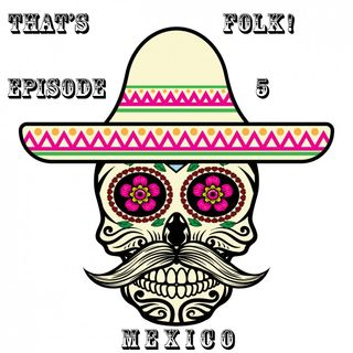 Episode 5 - Mexico