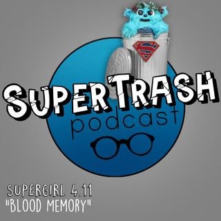 "Supertrash: Supergirl 4.11 ""Blood Memory"""