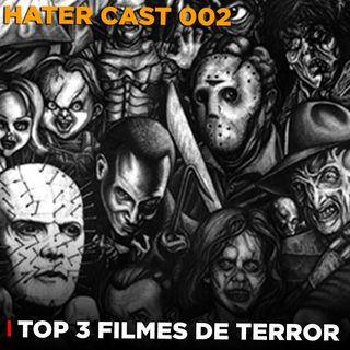 Hater Cast 002 - Top 3 Filmes de Terror