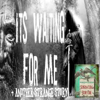 It's Waiting For Me | and Another Strange Story | Podcast E99