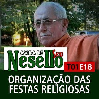 T01E18 - Organizando Festas Religiosas - A Vida de Seu Nesello