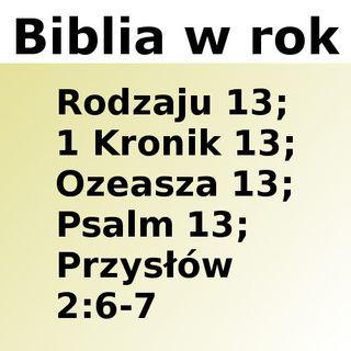 013 - Rodzaju 13, 1 Kronik 13, Ozeasza 13, Psalm 13, Przysłów 2:6-7