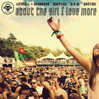 Kill_mR_DJ - About The Girl I Love More (Axwell + Ingrosso VS Nirvana VS R.E.M. VS Boston)
