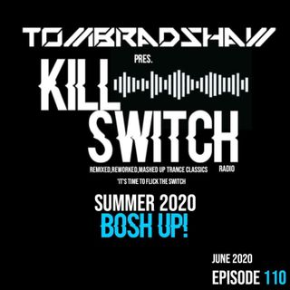 Tom Bradshaw pres. Killswitch 110, Summer 2020 Bosh UP! [June 2020]