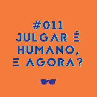 #011 - Julgar é humano, e agora?