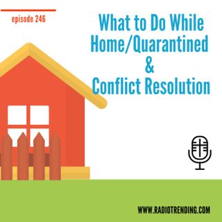 246: What to Do While Home/Quarantined & Conflict Resolution