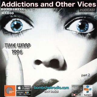 Addictions and Other Vices  – 707 Time Warp 1996 Part 2