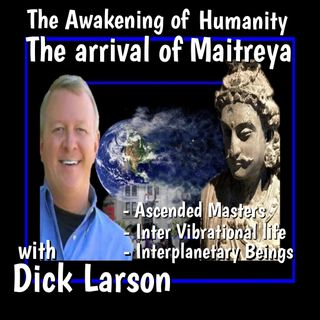 Mairterya and The Awakening of Humanity with Dick Larson