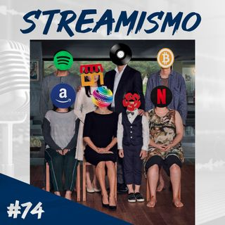 Episodio 74 - Streamismo