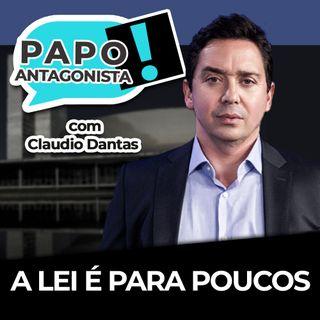 A lei é para poucos - Papo Antagonista com Claudio Dantas e Diogo Mainardi