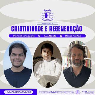 #3 - Criatividade e Regeneração. Com Lua Couto, Dante Freitas e Renan Hannouche