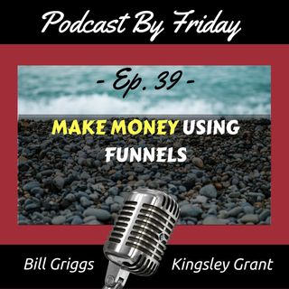 PBF39 How to Make Money with Your Podcast Using Sales Funnels with Bill Griggs and Kingsley Grant