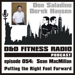Episode 054 - Sean MacMillan:  Putting the Right Foot Forward