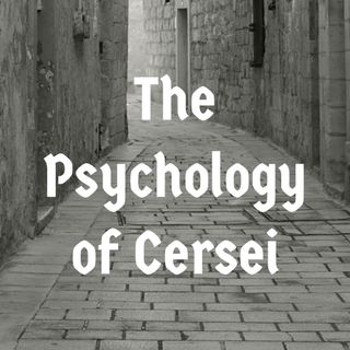 The Psychology of Cersei Lannister (Game of Thrones)