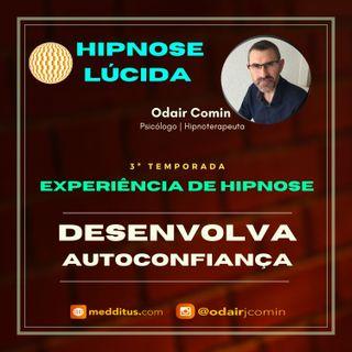 #23 | Experiência de Hipnose para Desenvolver a Autoconfiança | Odair Comin