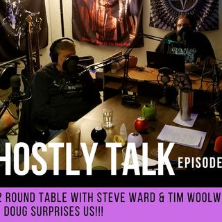 GHOSTLY TALK EPISODE 101 – PT 2 ROUND TABLE WITH STEVE WARD AND TIM WOOLWORTH