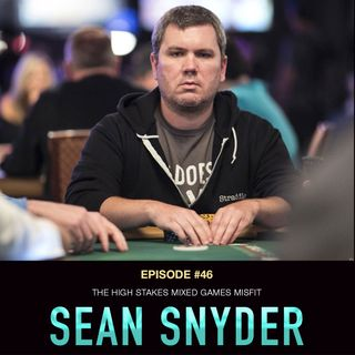 #46 Sean Snyder: The High Stakes Mixed Games Misfit
