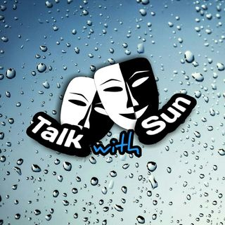 Episode 3 - Talk With Sun