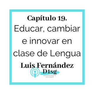 19(T1)_ Luis Fernández- Educar, cambiar e innovar en clase de Lengua
