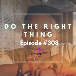 #308 I Do The Right Thing (Black Lives Matter, Chapter Seven)