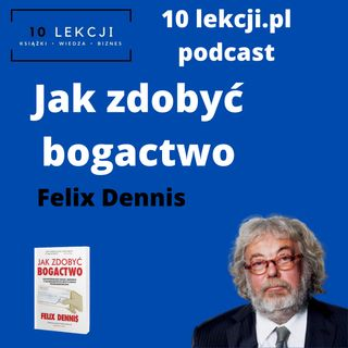 Jak zdobyć bogactwo - Felix Dennis