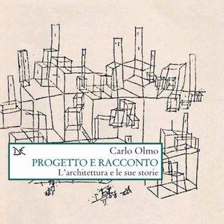 """Carlo Olmo """"Progetto e racconto"""""""