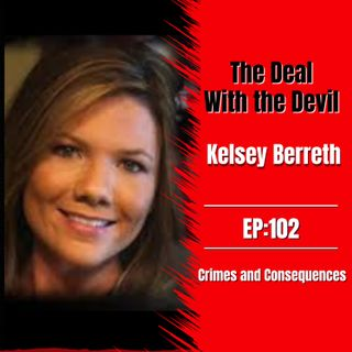 EP102: A Deal with the Devil - The Kelsey Berreth Story
