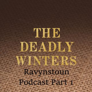 The Deadly Winters Podcast - Ravynstoun Part 1