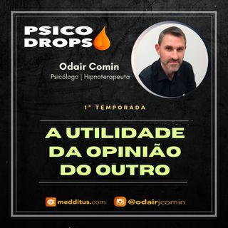 #01 | A Utilidade da Opinião Alheia | Odair Comin