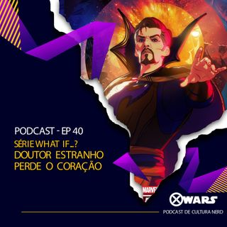 XWARS #40 Série What If - Doutor Estranho Perde o Coração