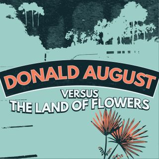 Donald August Versus the Land of Flowers