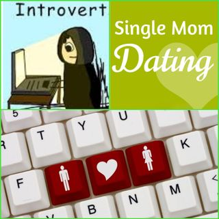 Single Mother, Introvert, Dating???