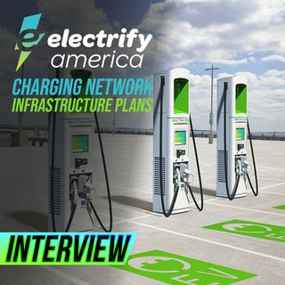 41. Charging Station Infrastructure Plans | Electrify America Interview