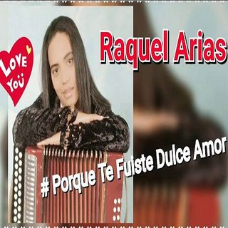 Raquel Arias - Porque Te Fuiste Dulce Amor(Edit For Radio & DJ 2016
