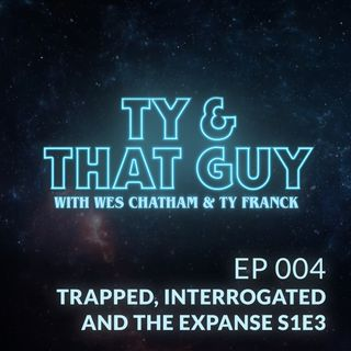 Ep. 004 - Trapped, Interrogated and The Expanse S1E3