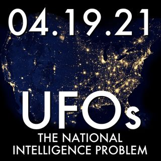 UFOs: The National Intelligence Problem | MHP 04.19.21.