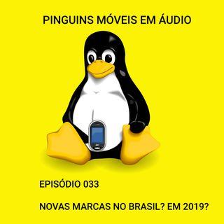 033 - Novas marcas no Brasil? Em 2019?