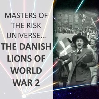 Masters of the Risk Universe... The Danish Lions of World War 2