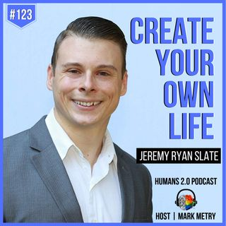 #123 - Jeremy Ryan Slate | Create Your Own Life and Break the Chains of Ordinary