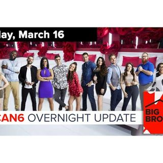 Big Brother Canada 6 | Overnight Update Podcast | March 16, 2018
