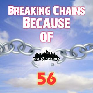 Breaking Chains Because Of 56